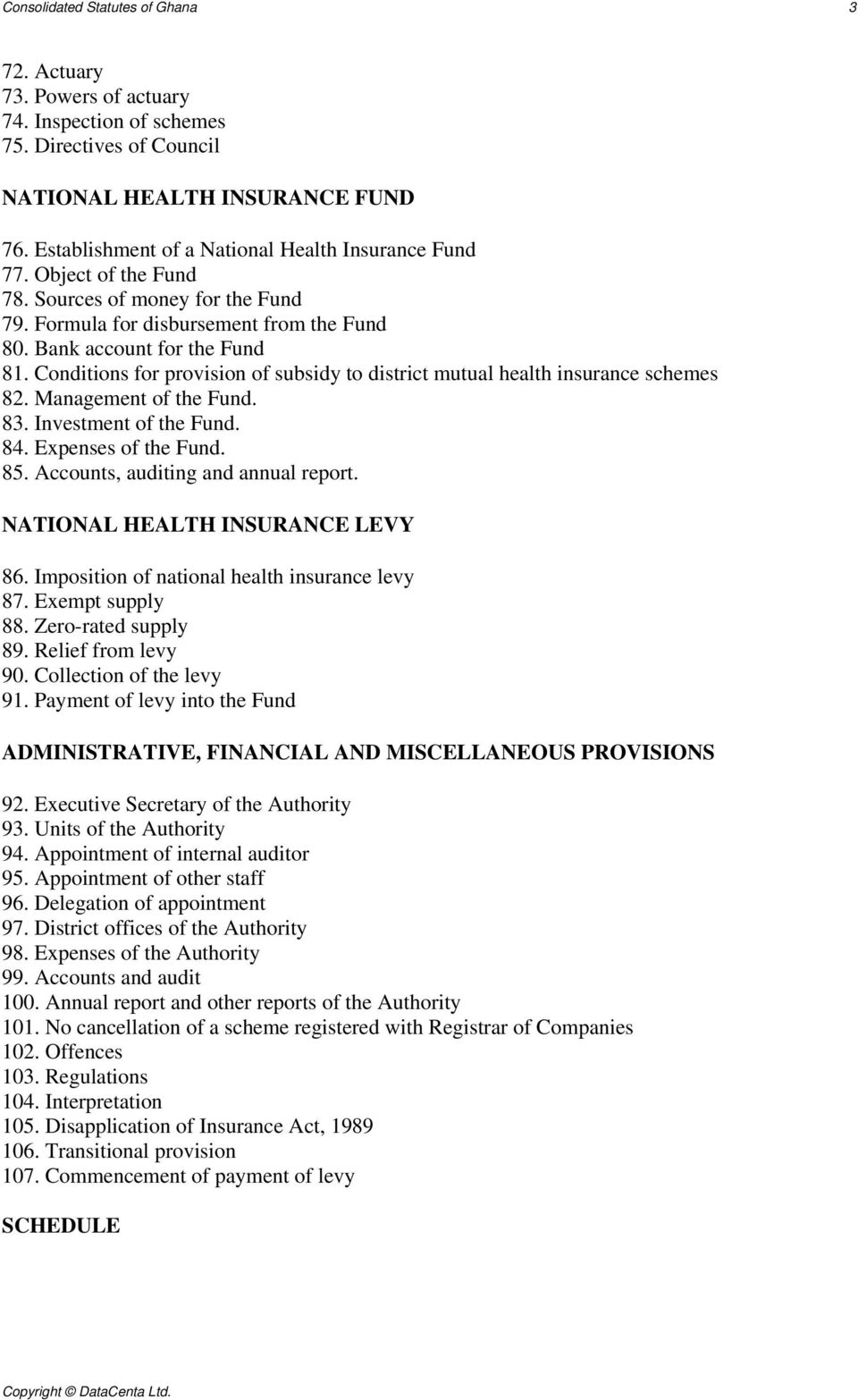 Conditions for provision of subsidy to district mutual health insurance schemes 82. Management of the Fund. 83. Investment of the Fund. 84. Expenses of the Fund. 85.
