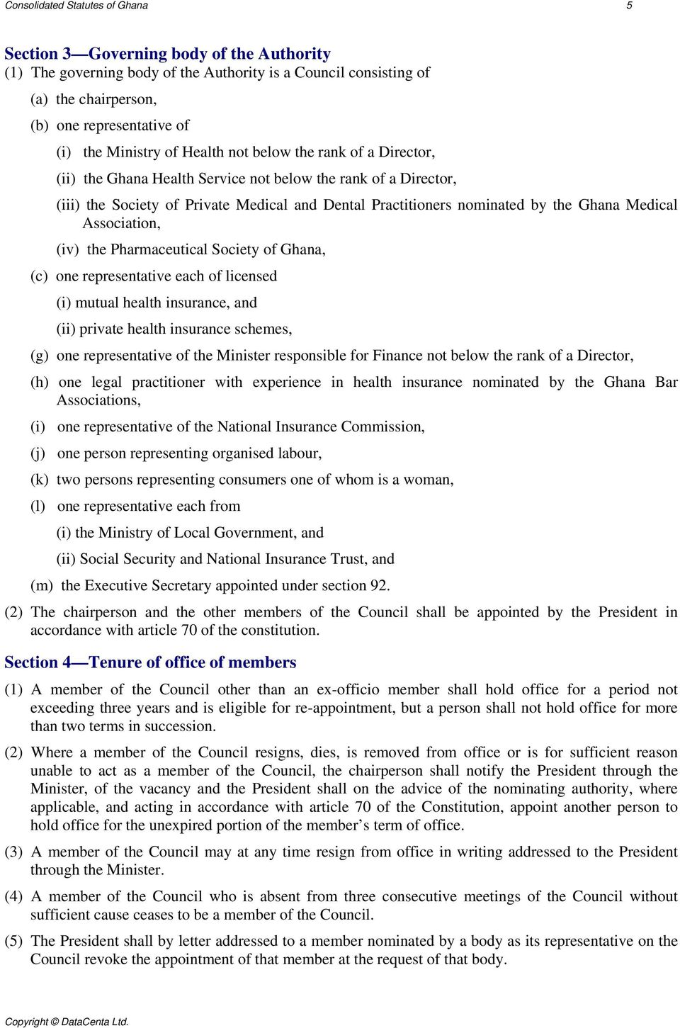 Ghana Medical Association, (iv) the Pharmaceutical Society of Ghana, (c) one representative each of licensed (i) mutual health insurance, and (ii) private health insurance schemes, (g) one