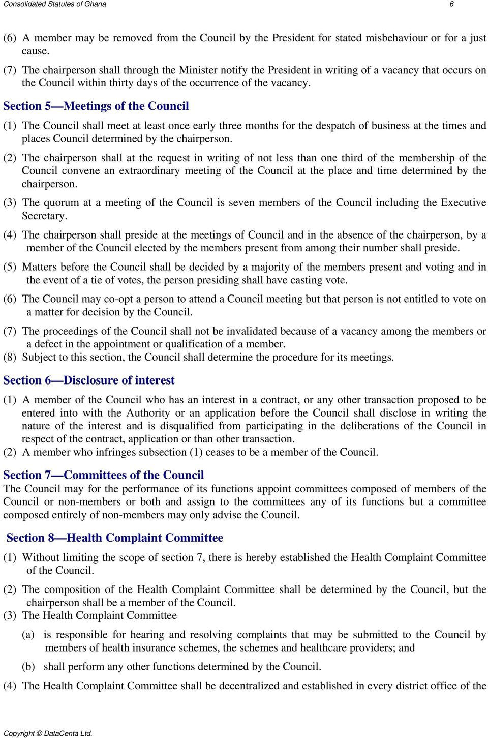 Section 5 Meetings of the Council (1) The Council shall meet at least once early three months for the despatch of business at the times and places Council determined by the chairperson.