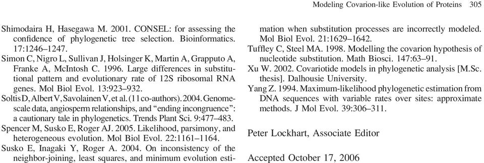 Mol Biol Evol. 13:923 932. SoltisD,AlbertV,SavolainenV,et al.(11co-authors).2004.genomescale data, angiosperm relationships, and ending incongruence : a cautionary tale in phylogenetics.