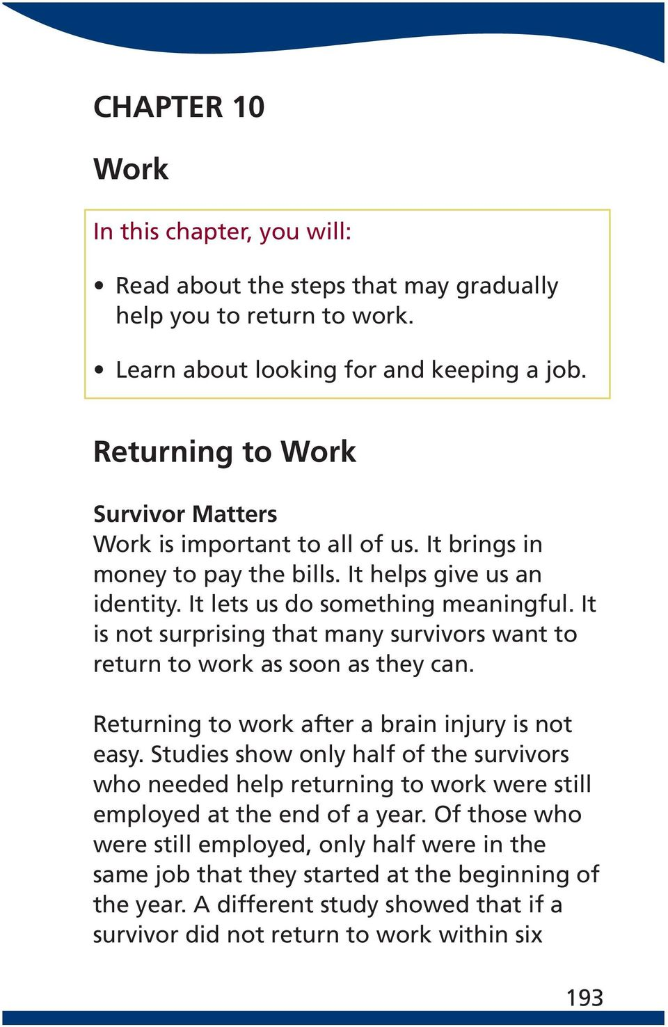It is not surprising that many survivors want to return to work as soon as they can. Returning to work after a brain injury is not easy.