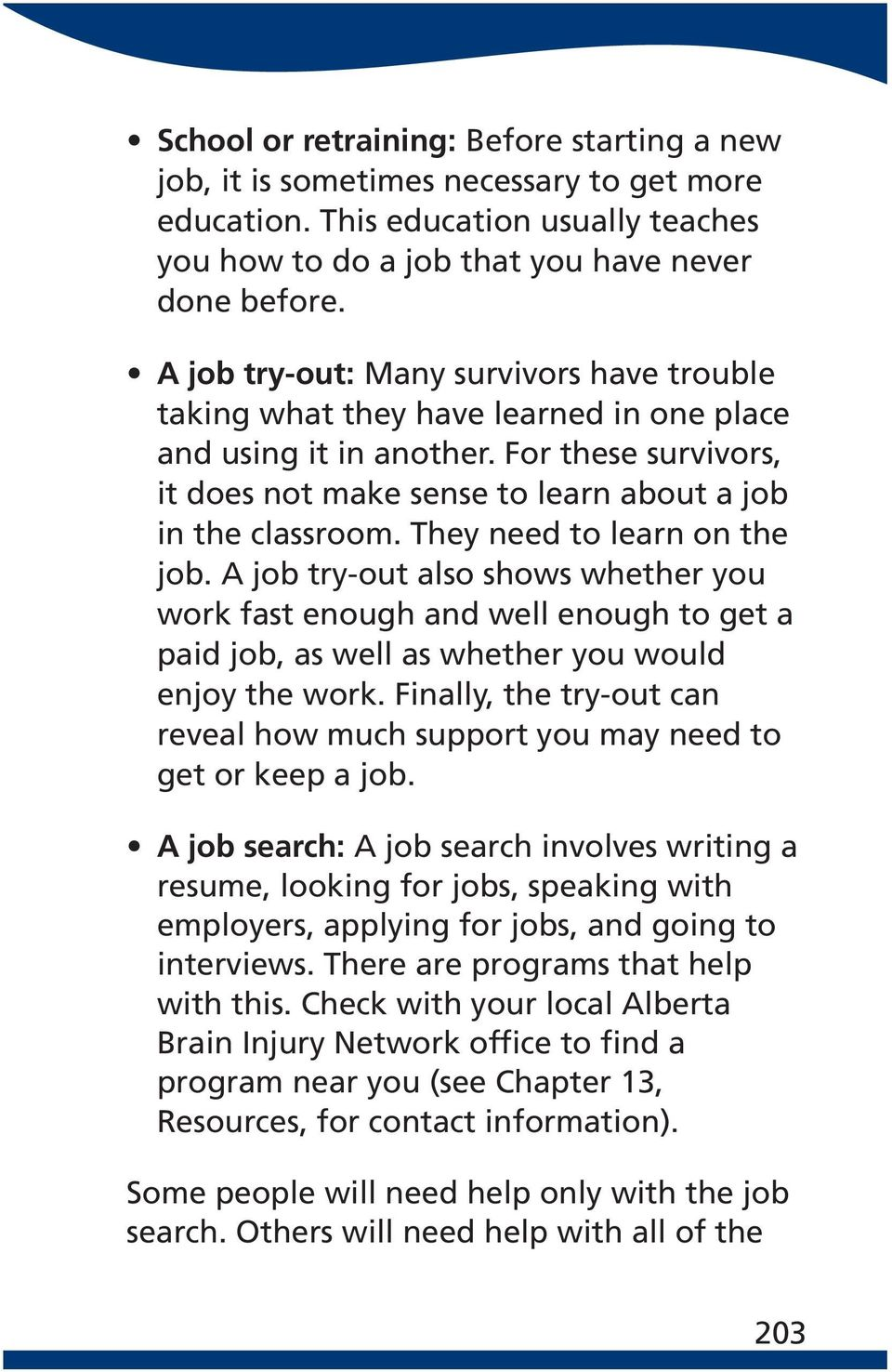 They need to learn on the job. A job try-out also shows whether you work fast enough and well enough to get a paid job, as well as whether you would enjoy the work.