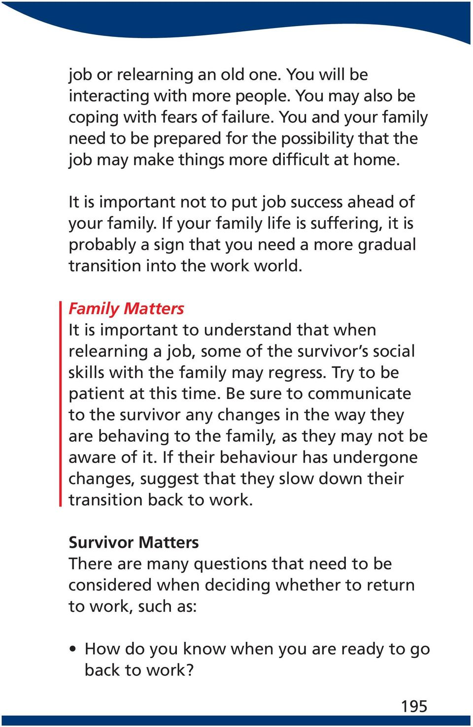 If your family life is suffering, it is probably a sign that you need a more gradual transition into the work world.