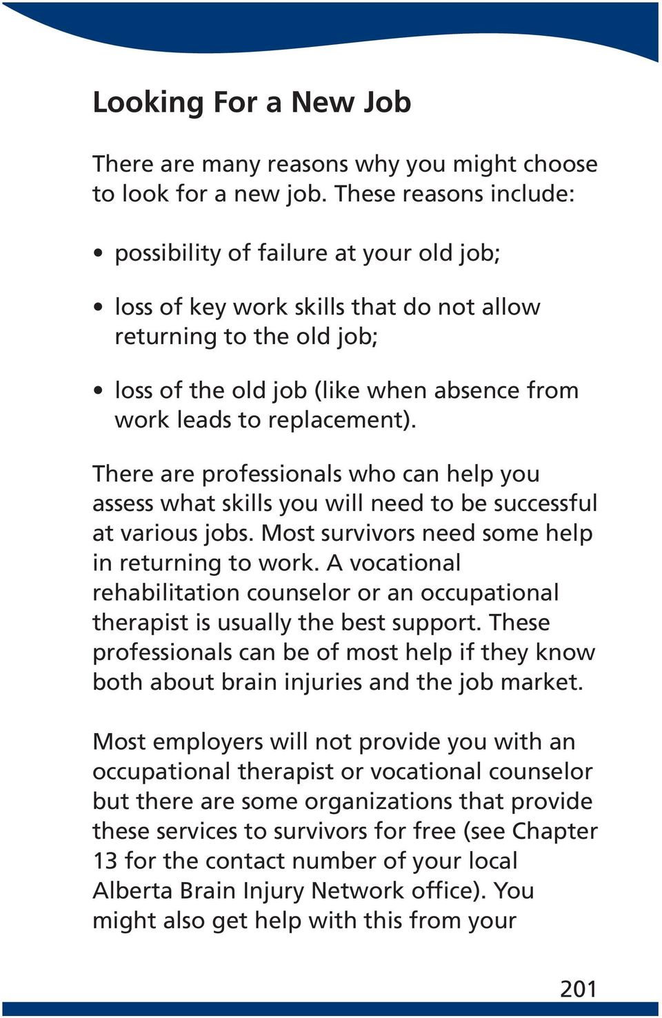 replacement). There are professionals who can help you assess what skills you will need to be successful at various jobs. Most survivors need some help in returning to work.
