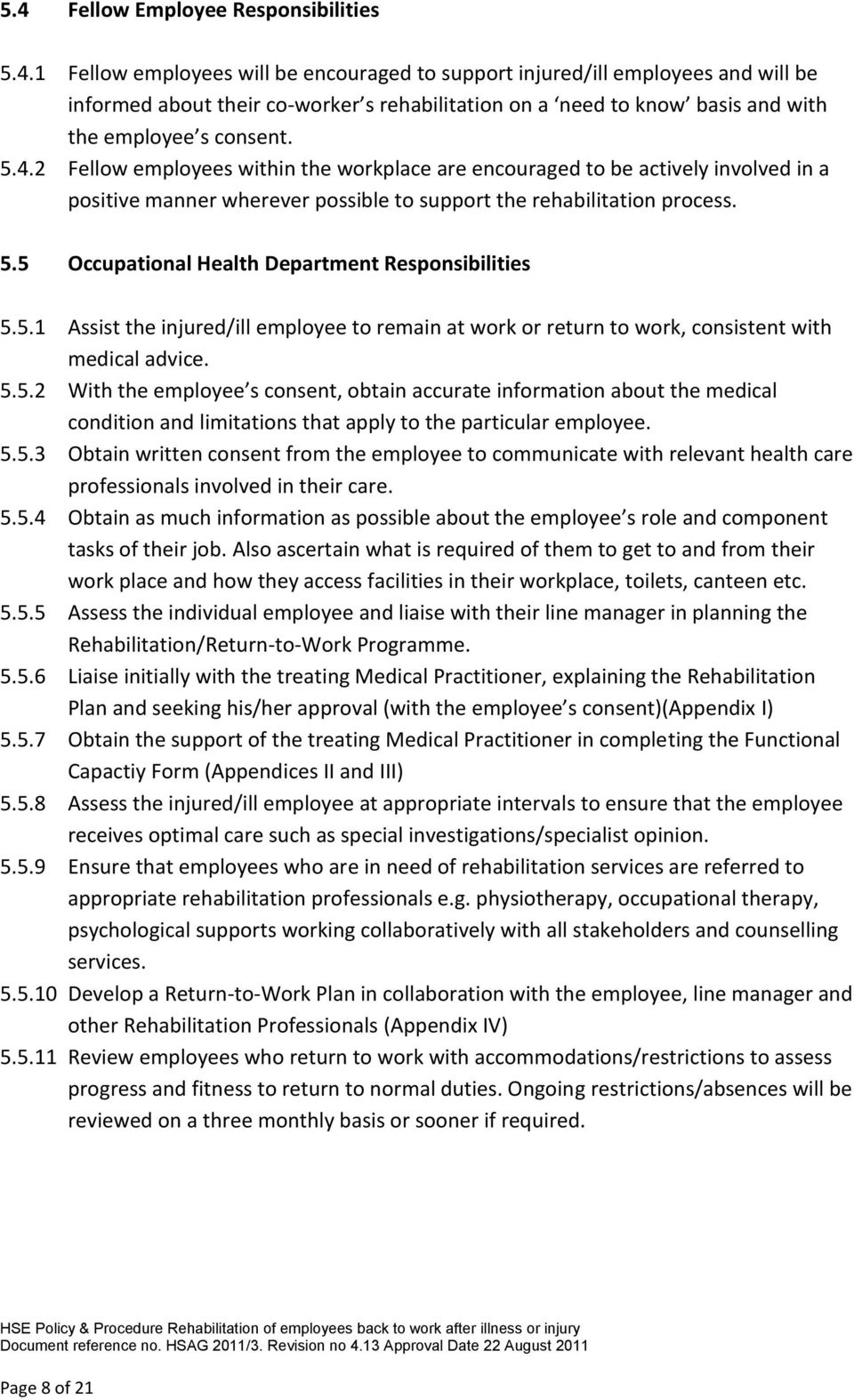5 Occupational Health Department Responsibilities 5.5.1 Assist the injured/ill employee to remain at work or return to work, consistent with medical advice. 5.5.2 With the employee s consent, obtain accurate information about the medical condition and limitations that apply to the particular employee.