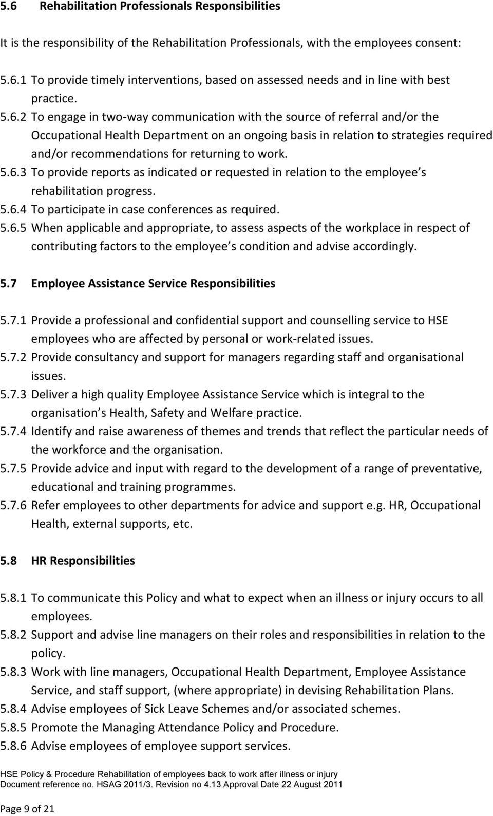 returning to work. 5.6.3 To provide reports as indicated or requested in relation to the employee s rehabilitation progress. 5.6.4 To participate in case conferences as required. 5.6.5 When applicable and appropriate, to assess aspects of the workplace in respect of contributing factors to the employee s condition and advise accordingly.