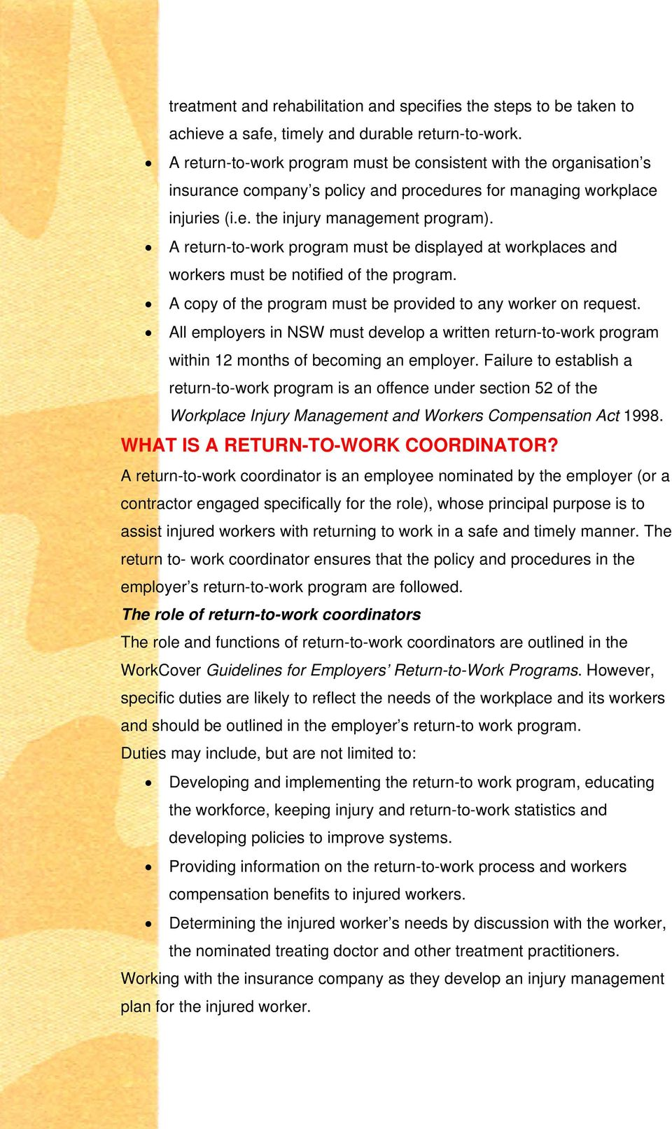 A return-to-work program must be displayed at workplaces and workers must be notified of the program. A copy of the program must be provided to any worker on request.