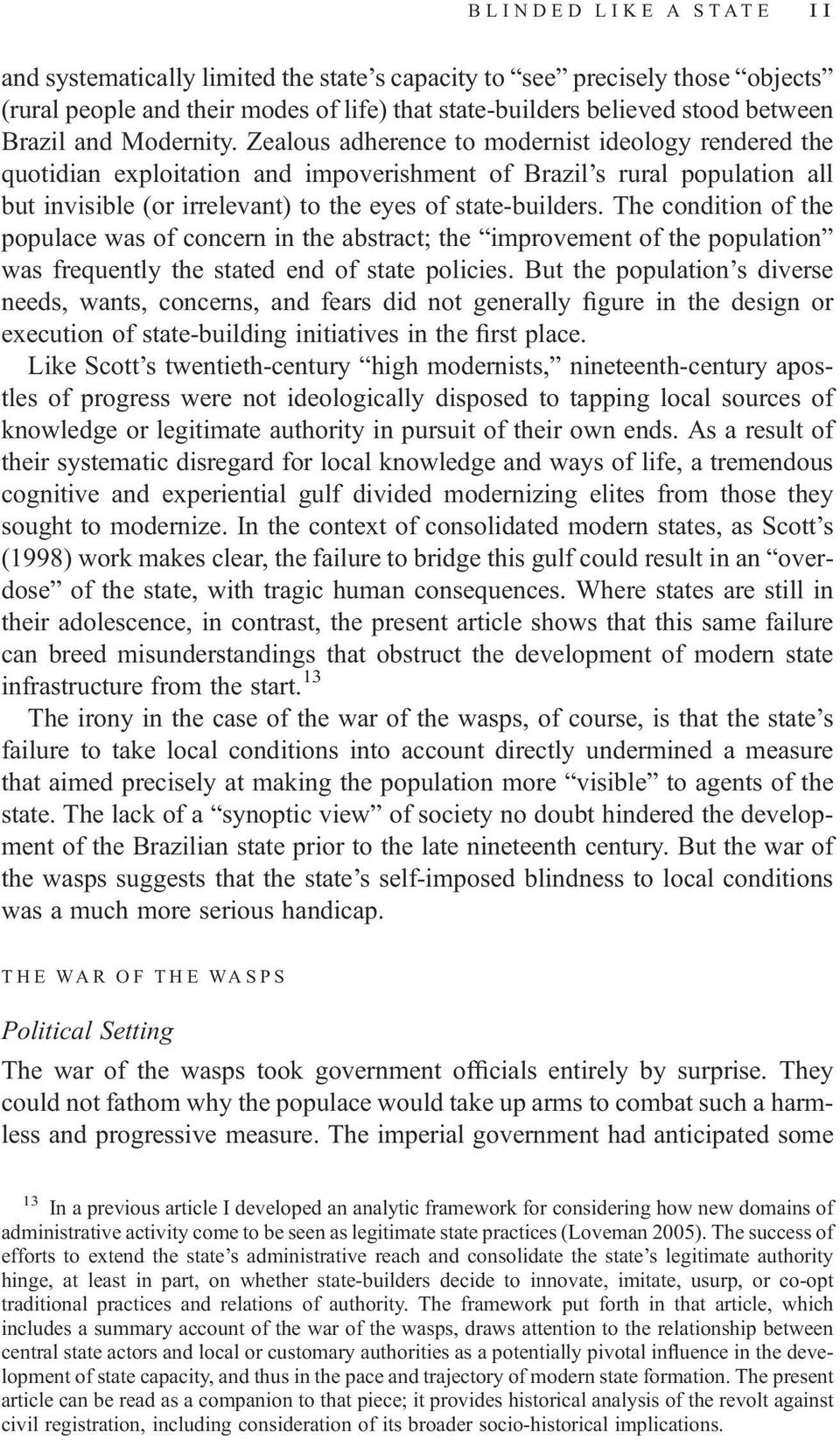 The condition of the populace was of concern in the abstract; the improvement of the population was frequently the stated end of state policies.