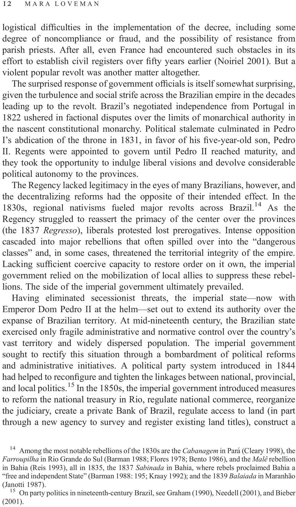 The surprised response of government officials is itself somewhat surprising, given the turbulence and social strife across the Brazilian empire in the decades leading up to the revolt.