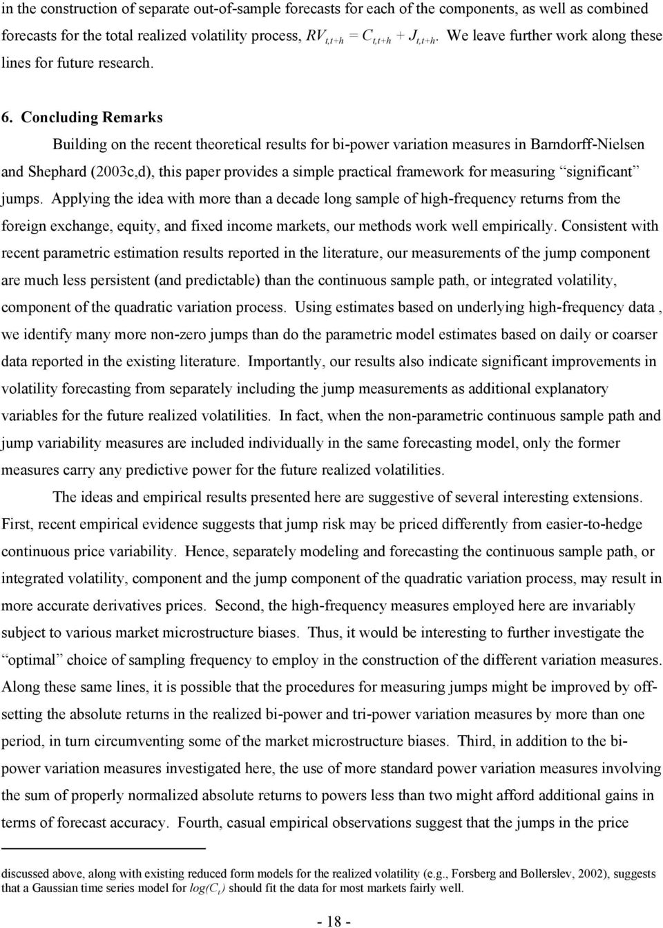 Concluding Remarks Building on the recent theoretical results for bi-power variation measures in Barndorff-Nielsen and Shephard (2003c,d), this paper provides a simple practical framework for