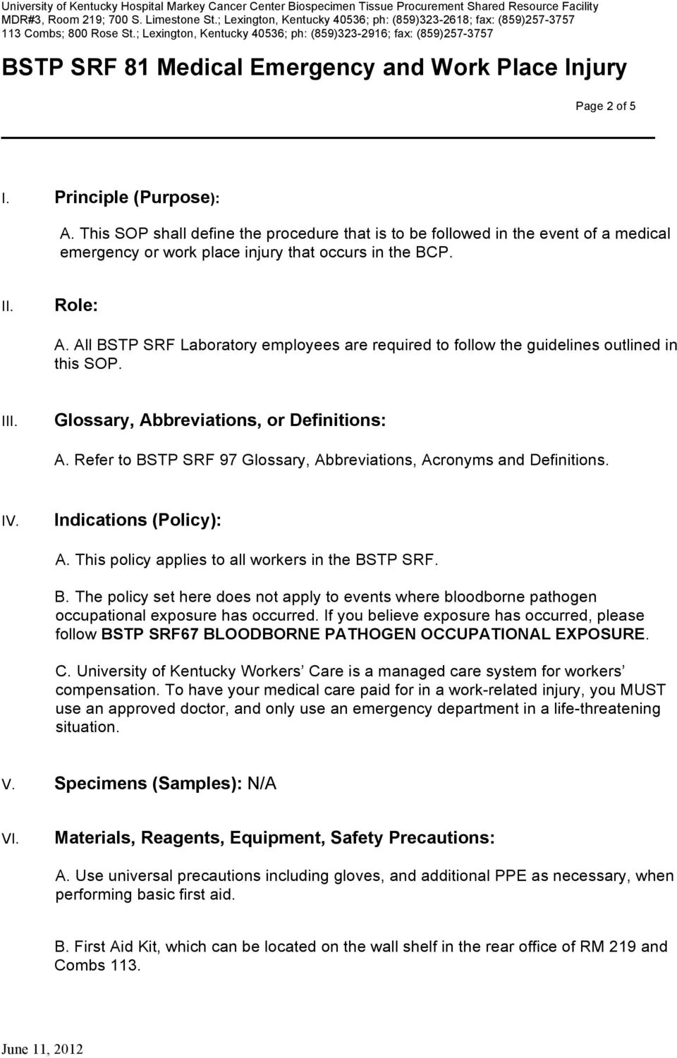 Refer to BSTP SRF 97 Glossary, Abbreviations, Acronyms and Definitions. IV. Indications (Policy): A. This policy applies to all workers in the BSTP SRF. B. The policy set here does not apply to events where bloodborne pathogen occupational exposure has occurred.