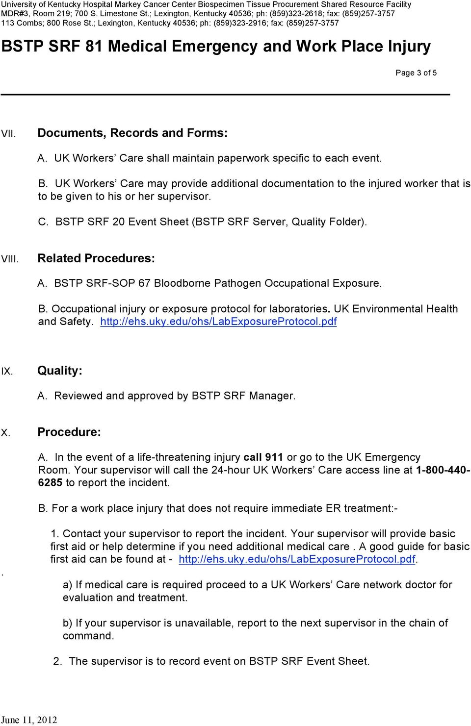 Related Procedures: A. BSTP SRF-SOP 67 Bloodborne Pathogen Occupational Exposure. B. Occupational injury or exposure protocol for laboratories. UK Environmental Health and Safety. http://ehs.uky.