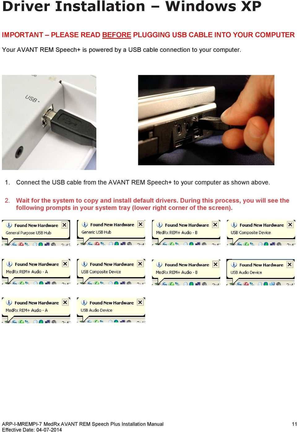 Connect the USB cable from the AVANT REM Speech+ to your computer as shown above. 2.