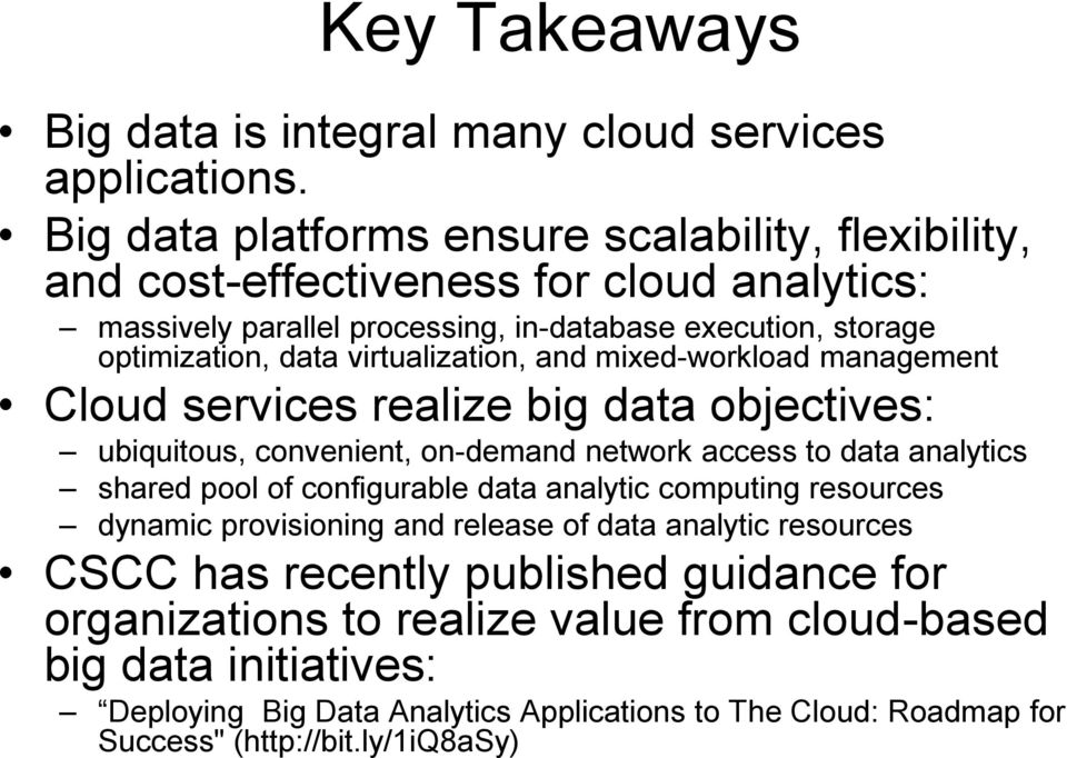 virtualization, and mixed-workload management Cloud services realize big data objectives: ubiquitous, convenient, on-demand network access to data analytics shared pool of