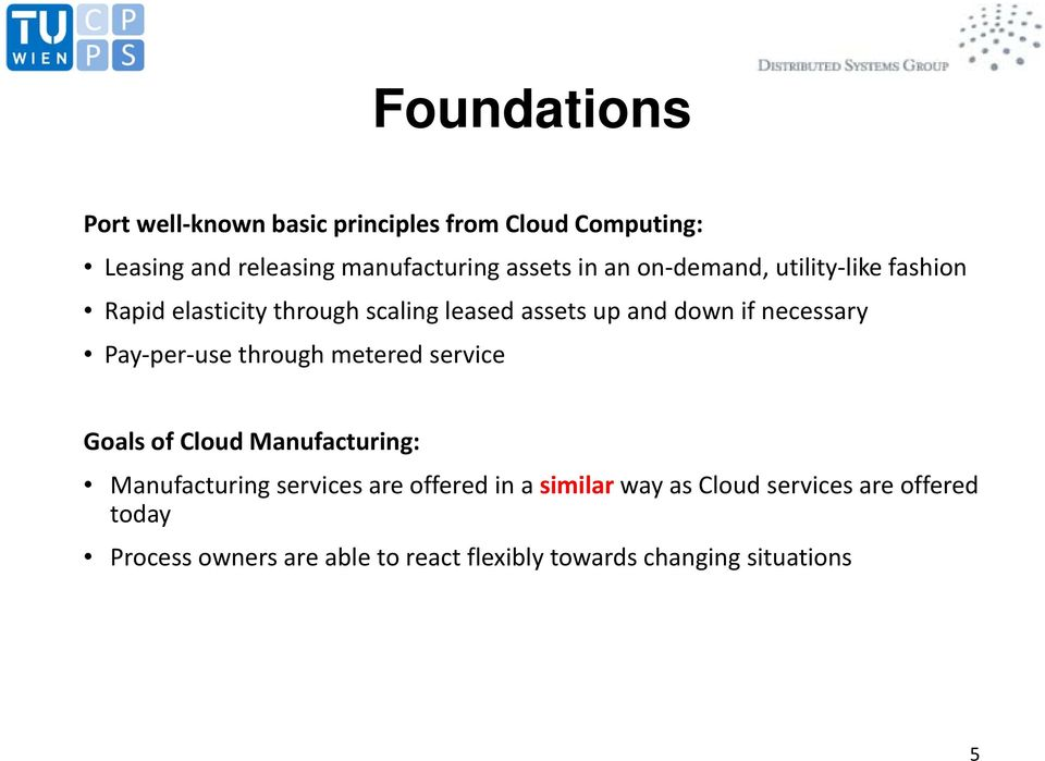 Pay per use through metered service Goals of Cloud Manufacturing: Manufacturing services are offered in a