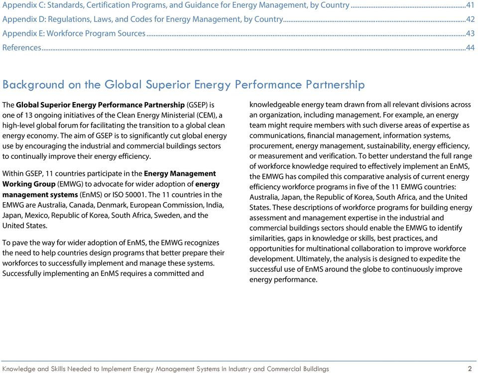 .. 44 Background on the Global Superior Energy Performance Partnership The Global Superior Energy Performance Partnership (GSEP) is one of 13 ongoing initiatives of the Clean Energy Ministerial