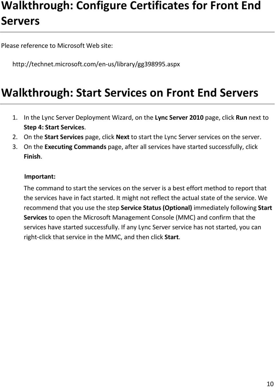 10 page, click Run next to Step 4: Start Services. 2. On the Start Services page, click Next to start the Lync Server services on the server. 3.