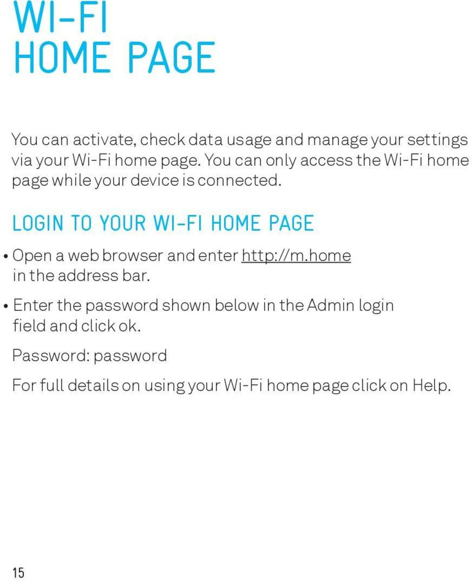 LOGIN TO YOUR WI-FI HOME PAGE Open a web browser and enter http://m.home in the address bar.