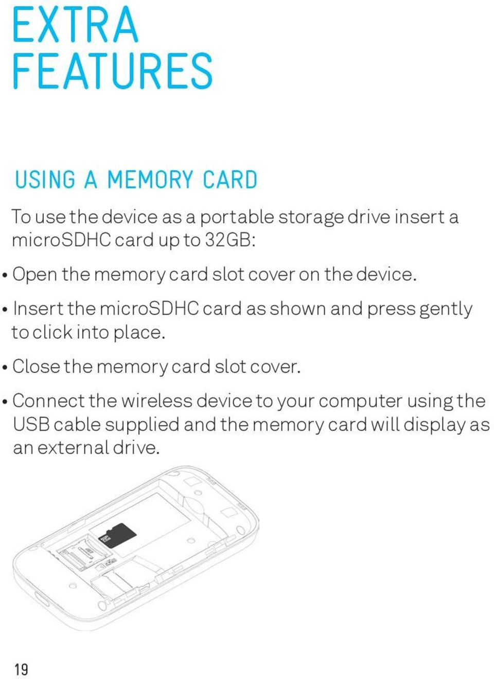 Insert the microsdhc card as shown and press gently to click into place.