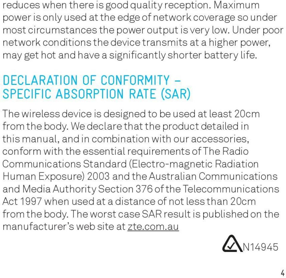 DECLARATION OF CONFORMITY SPECIFIC ABSORPTION RATE (SAR) The wireless device is designed to be used at least 20cm from the body.