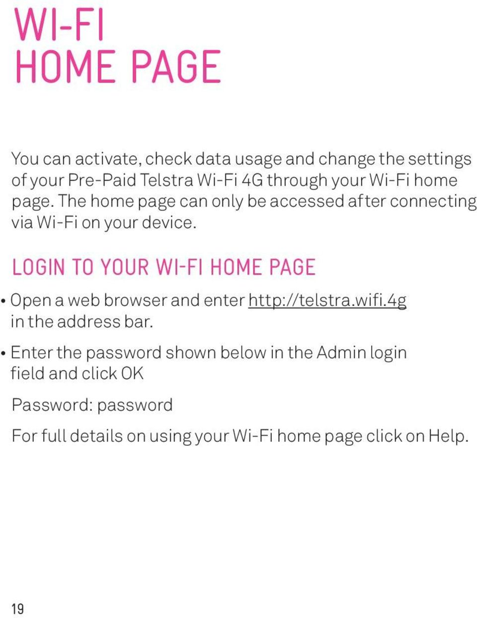 LOGIN TO YOUR WI-FI HOME PAGE Open a web browser and enter http://telstra.wifi.4g in the address bar.