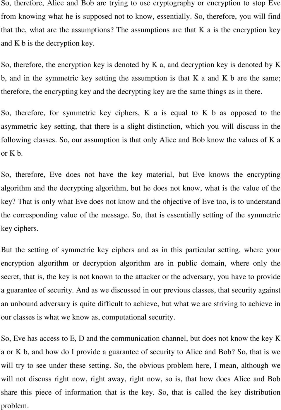 So, therefore, the encryption key is denoted by K a, and decryption key is denoted by K b, and in the symmetric key setting the assumption is that K a and K b are the same; therefore, the encrypting