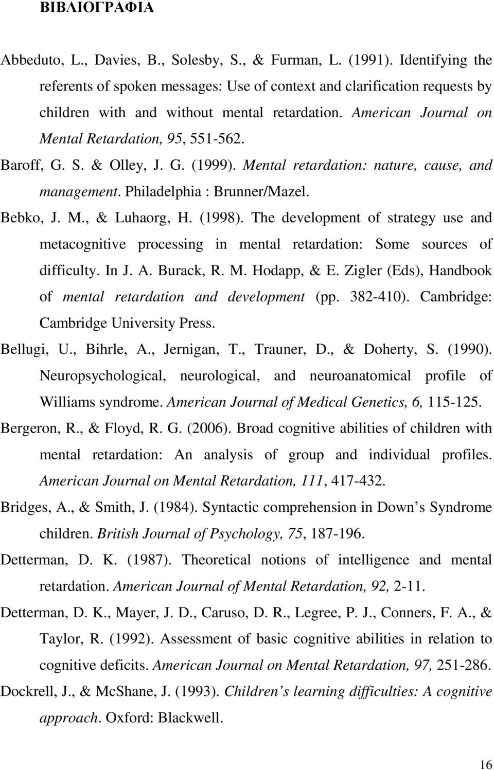 development of strategy use and metacognitive processing in mental retardation: Some sources of difficulty In J A Burack, R M Hodapp, & E Zigler (Eds), Handbook of mental retardation and development
