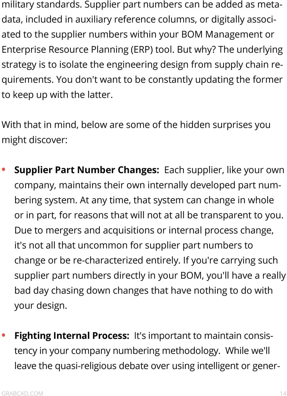 (ERP) tool. But why? The underlying strategy is to isolate the engineering design from supply chain requirements. You don't want to be constantly updating the former to keep up with the latter.