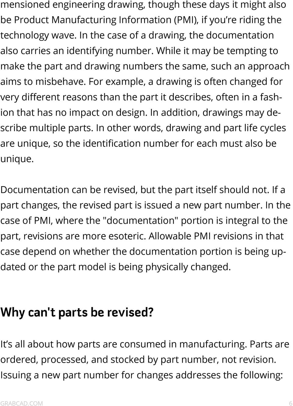 For example, a drawing is often changed for very different reasons than the part it describes, often in a fashion that has no impact on design. In addition, drawings may describe multiple parts.