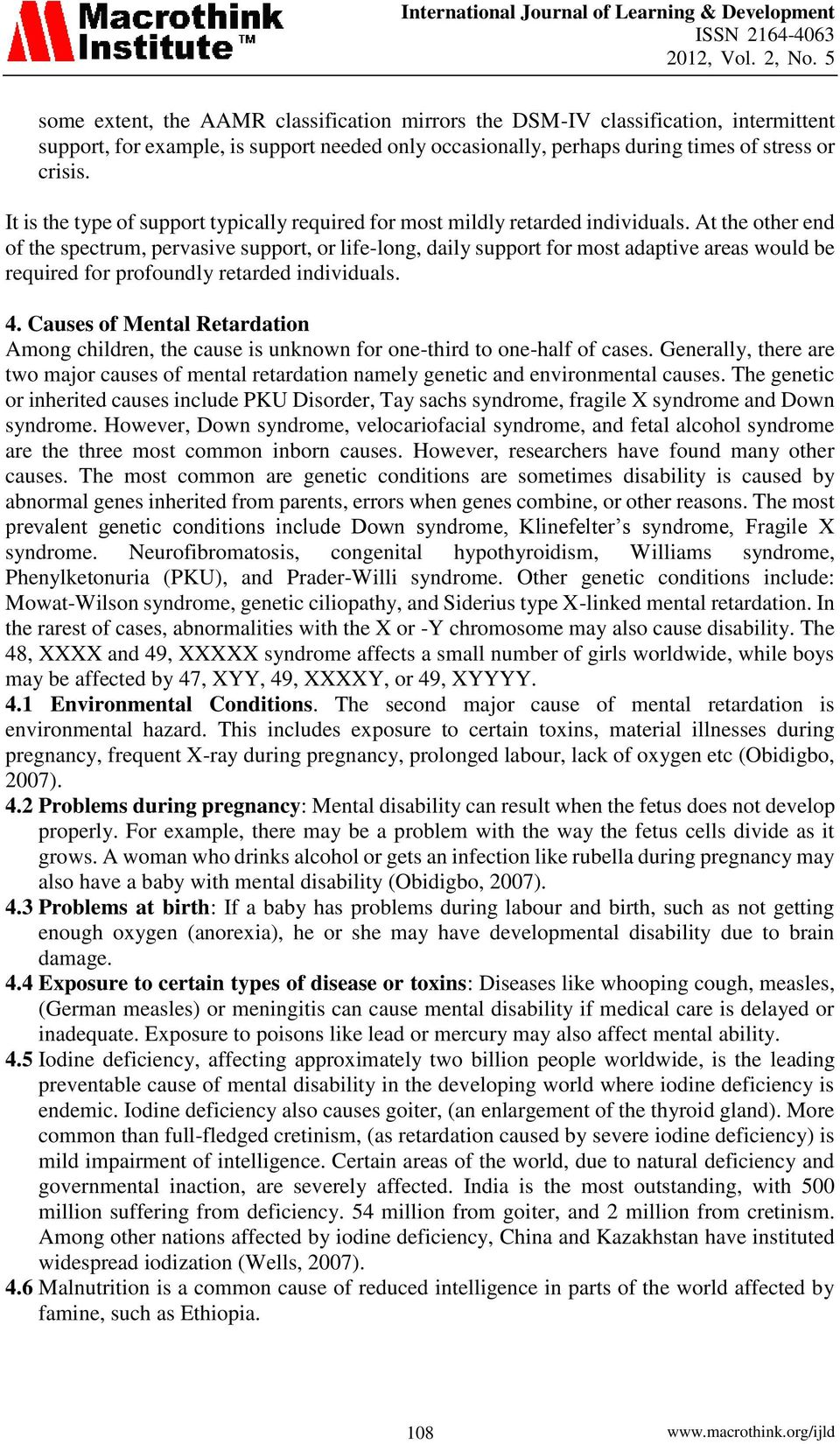 causes of mental retardation in children It is important to note that mental retardation is not the same as  a term that is used in very young children when the  causes of mental retardation.