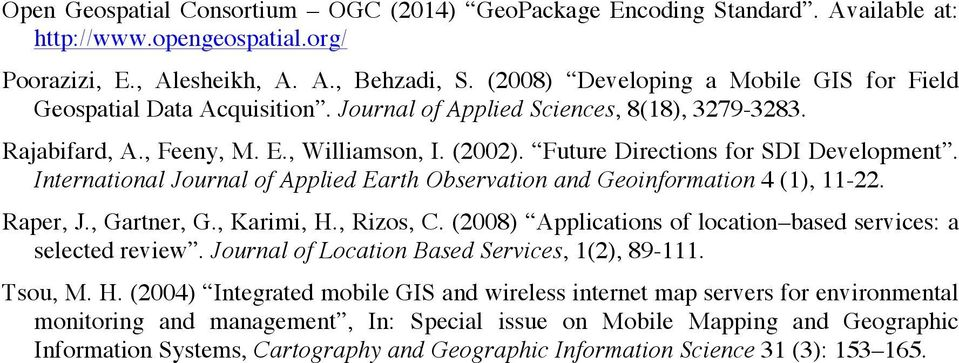 Future Directions for SDI Development. International Journal of Applied Earth Observation and Geoinformation 4 (1), 11-22. Raper, J., Gartner, G., Karimi, H., Rizos, C.