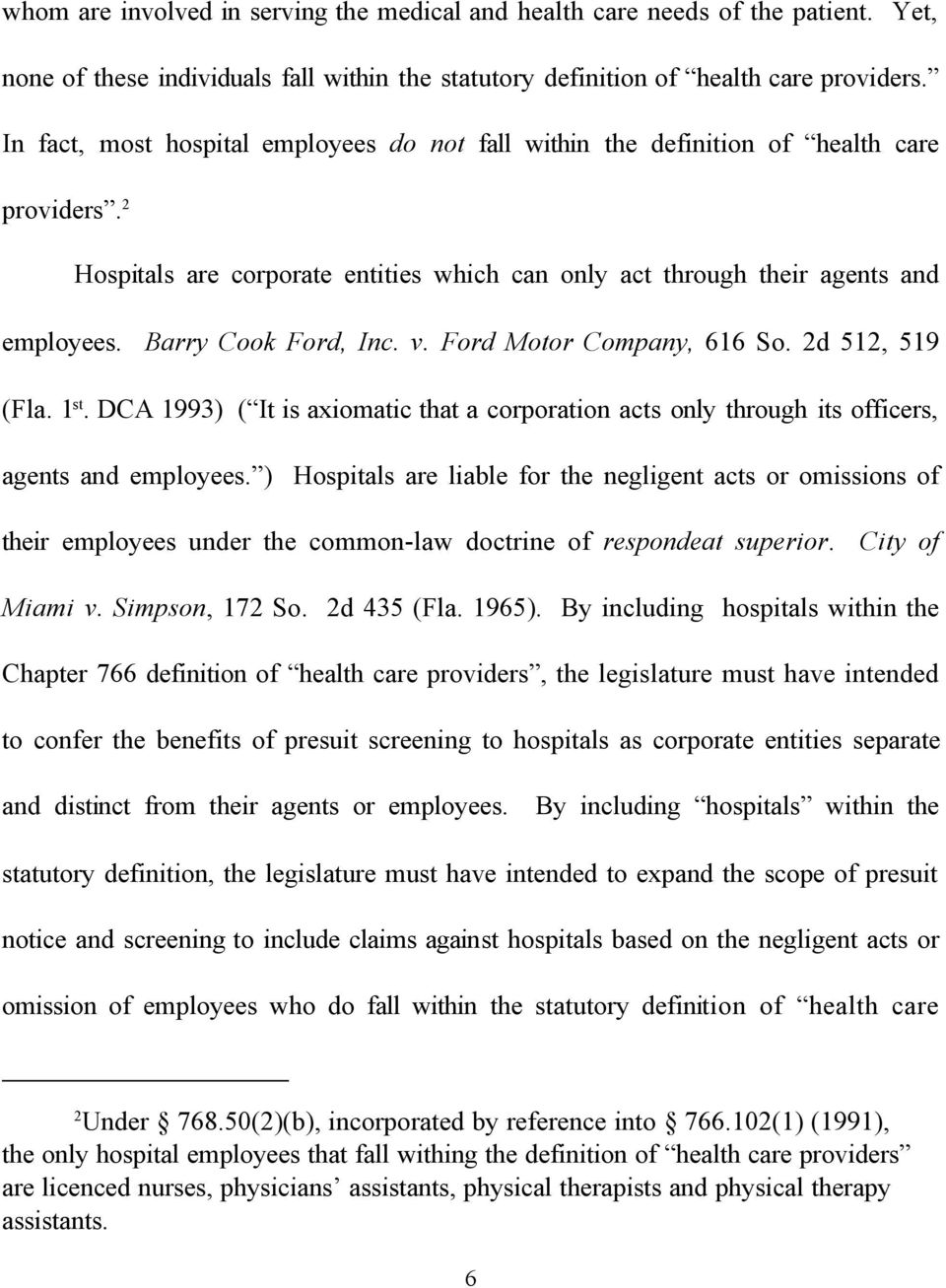 Barry Cook Ford, Inc. v. Ford Motor Company, 616 So. 2d 512, 519 (Fla. 1 st. DCA 1993) ( It is axiomatic that a corporation acts only through its officers, agents and employees.