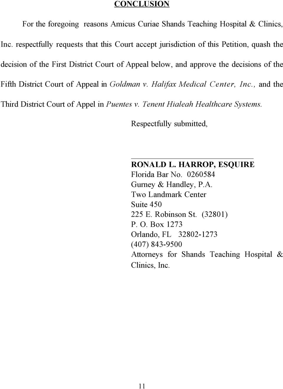 Fifth District Court of Appeal in Goldman v. Halifax Medical Center, Inc., and the Third District Court of Appel in Puentes v. Tenent Hialeah Healthcare Systems.