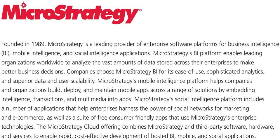 Companies choose MicroStrategy BI for its ease-of-use, sophisticated analytics, and superior data and user scalability.