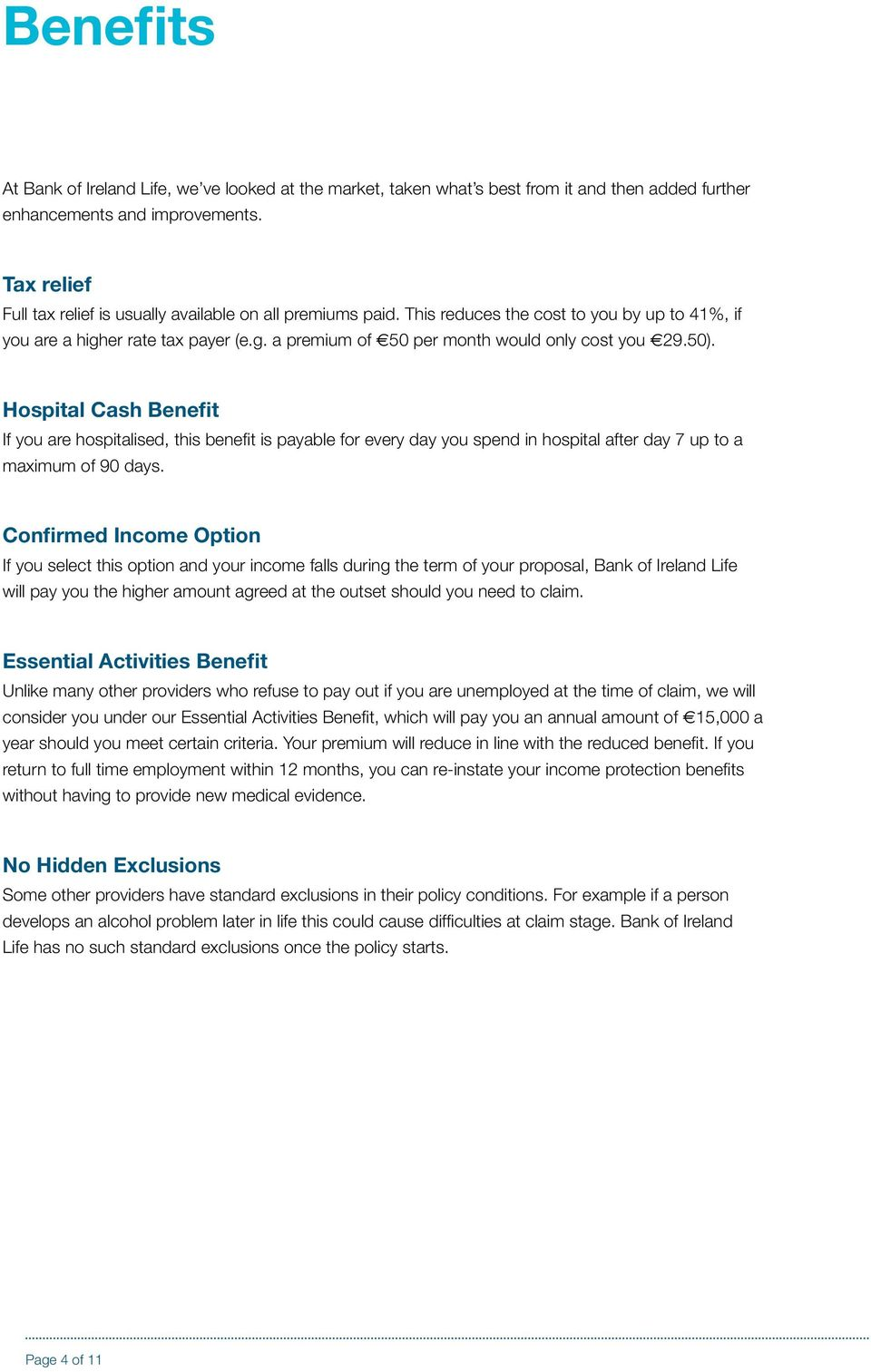 50). Hospital Cash Benefit If you are hospitalised, this benefit is payable for every day you spend in hospital after day 7 up to a maximum of 90 days.