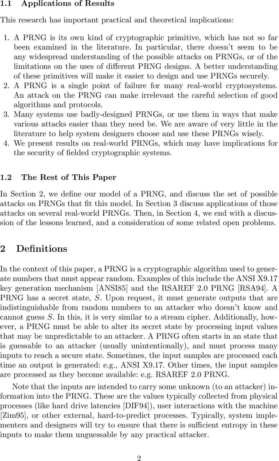 In particular, there doesn t seem to be any widespread understanding of the possible attacks on PRNGs, or of the limitations on the uses of different PRNG designs.