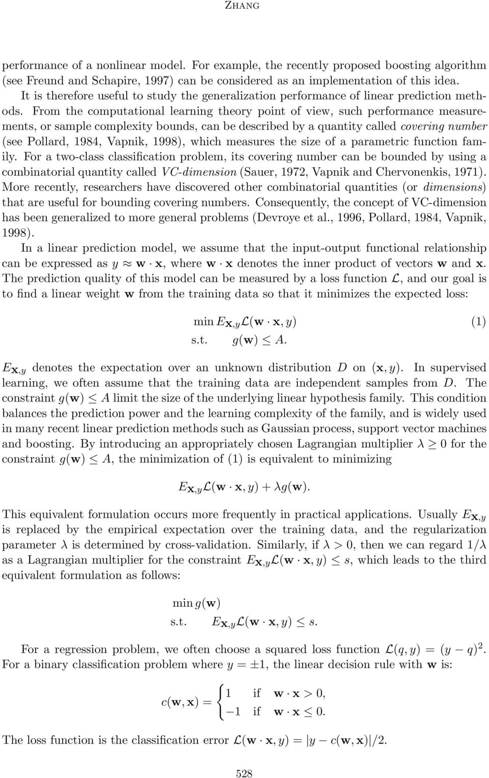 From the computational learning theory point of view, such performance measurements, or sample complexity bounds, can be described by a quantity called covering number (see Pollard, 984, Vapnik,
