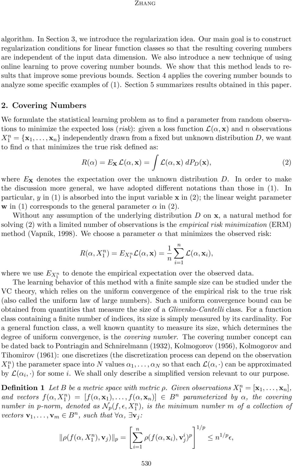 We also introduce a new technique of using online learning to prove covering number bounds. We show that this method leads to results that improve some previous bounds.