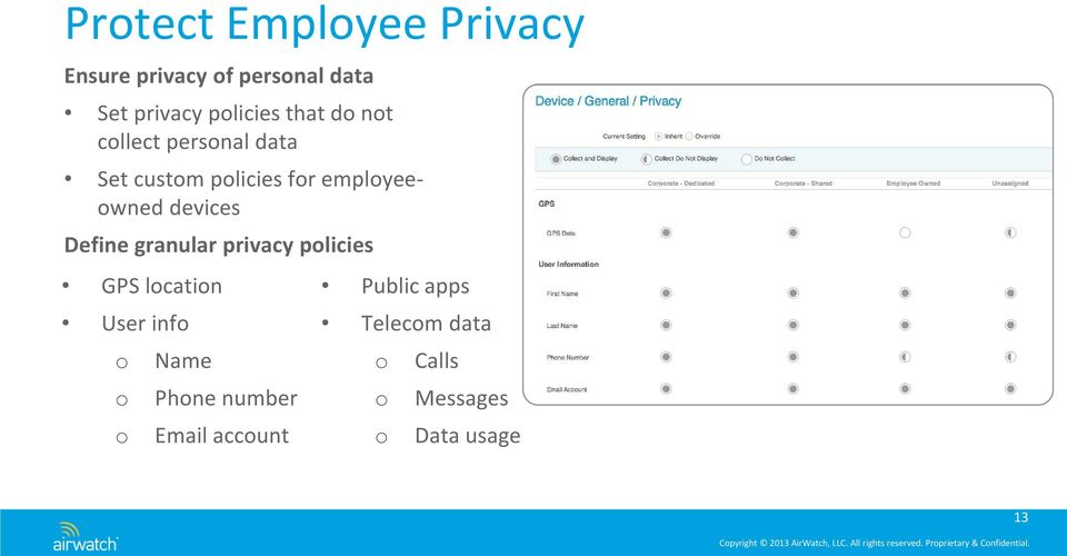 devices Define granular privacy policies GPS location User info o o o Name