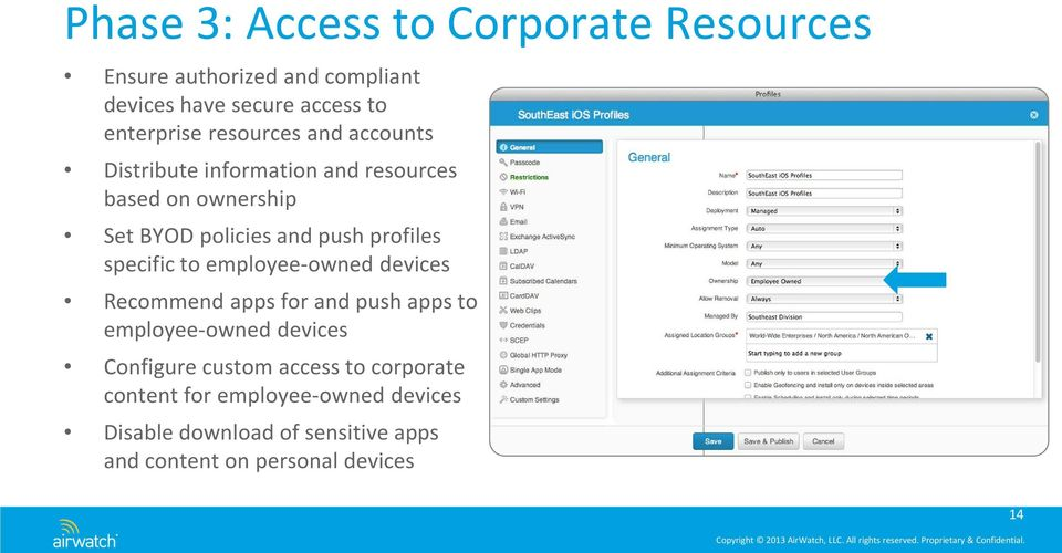 specific to employee-owned devices Recommend apps for and push apps to employee-owned devices Configure custom