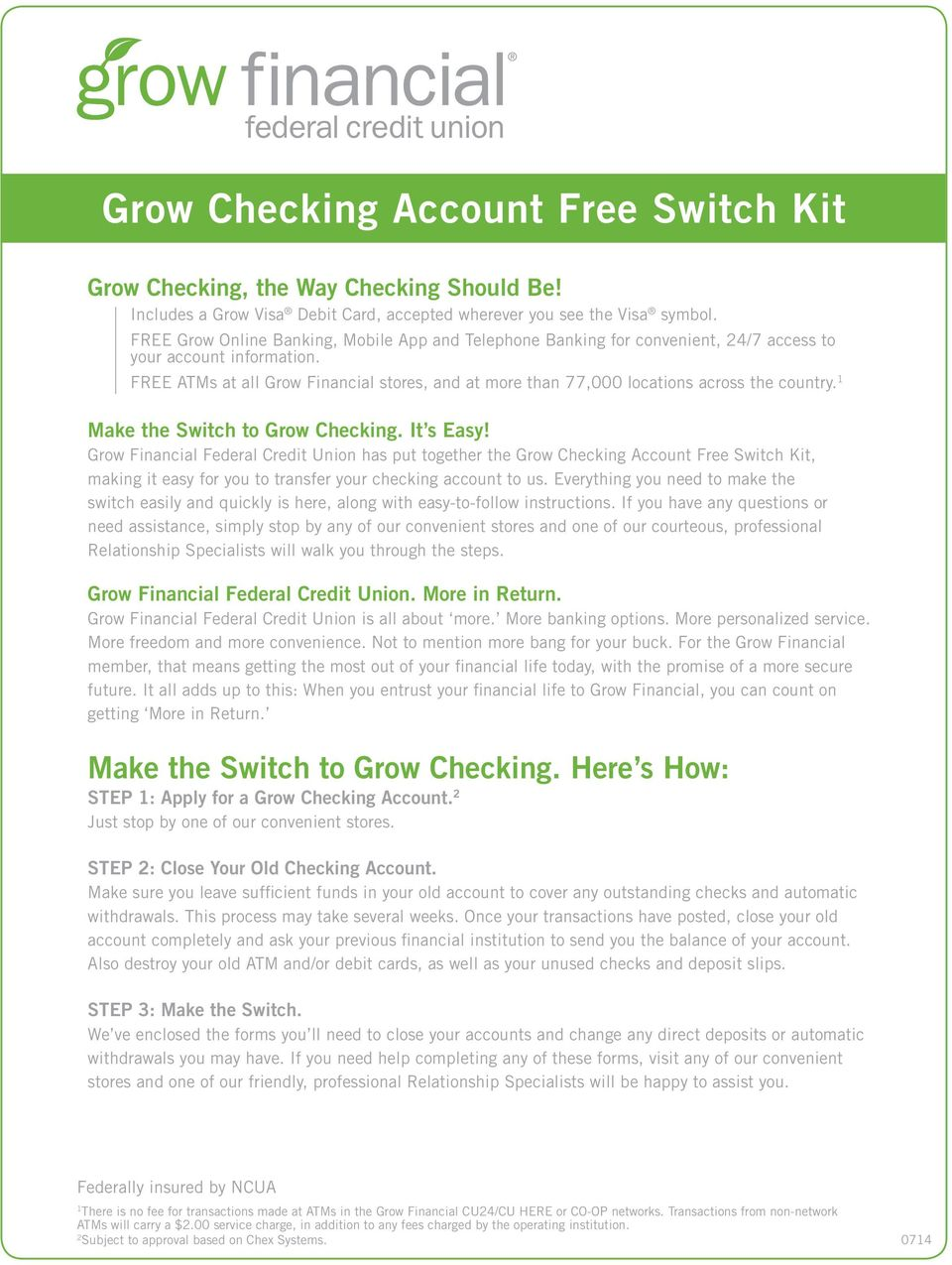 FREE ATMs at all Grow Financial stores, and at more than 77,000 locations across the country. 1 Make the Switch to Grow Checking. It s Easy!