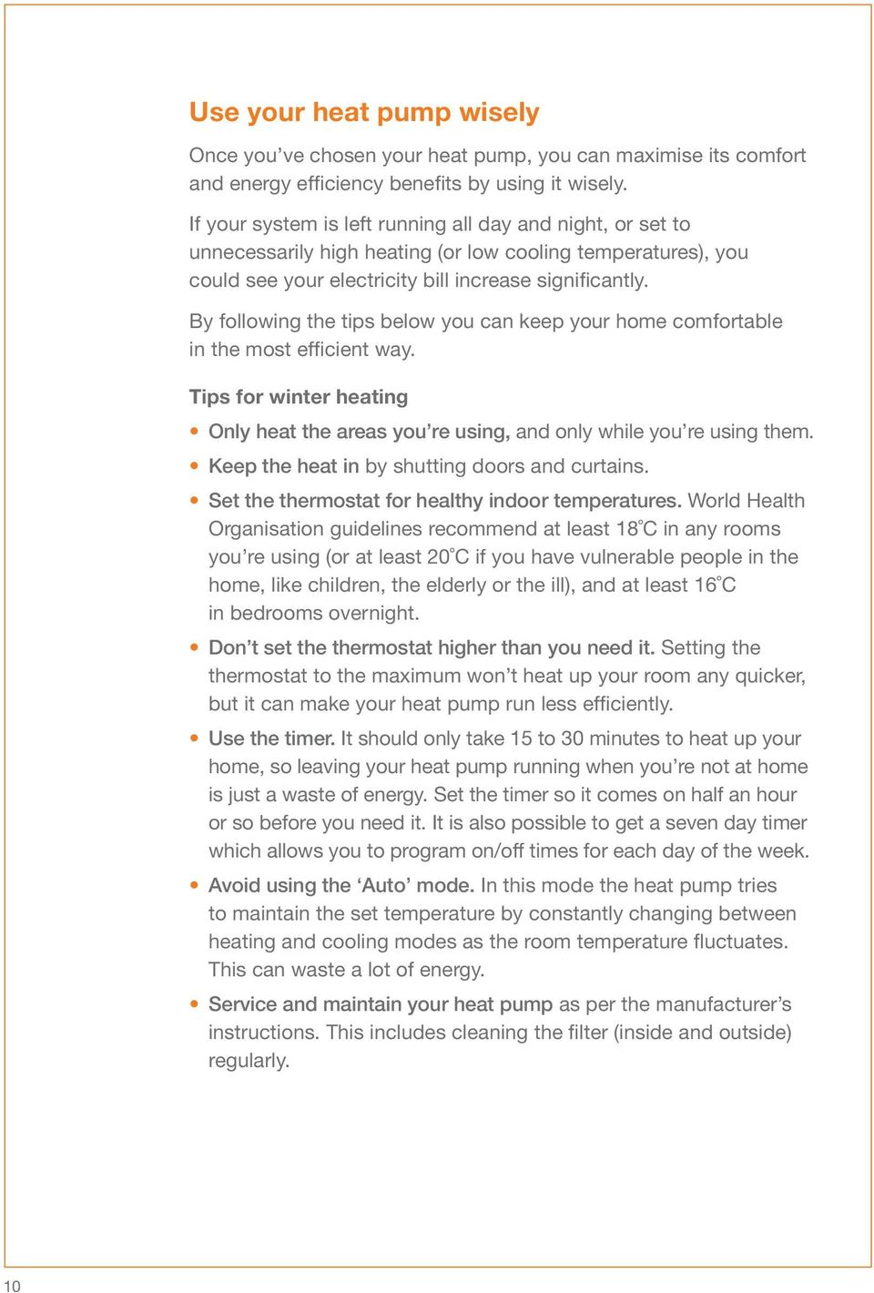 By following the tips below you can keep your home comfortable in the most efficient way. Tips for winter heating Only heat the areas you re using, and only while you re using them.