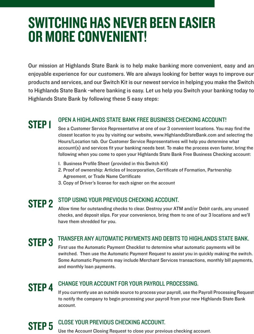 Let us help you Switch your banking today to Highlands State Bank by following these 5 easy steps: STEP 1 OPEN A HIGHLANDS STATE BANK FREE BUSINESS CHECKING ACCOUNT!