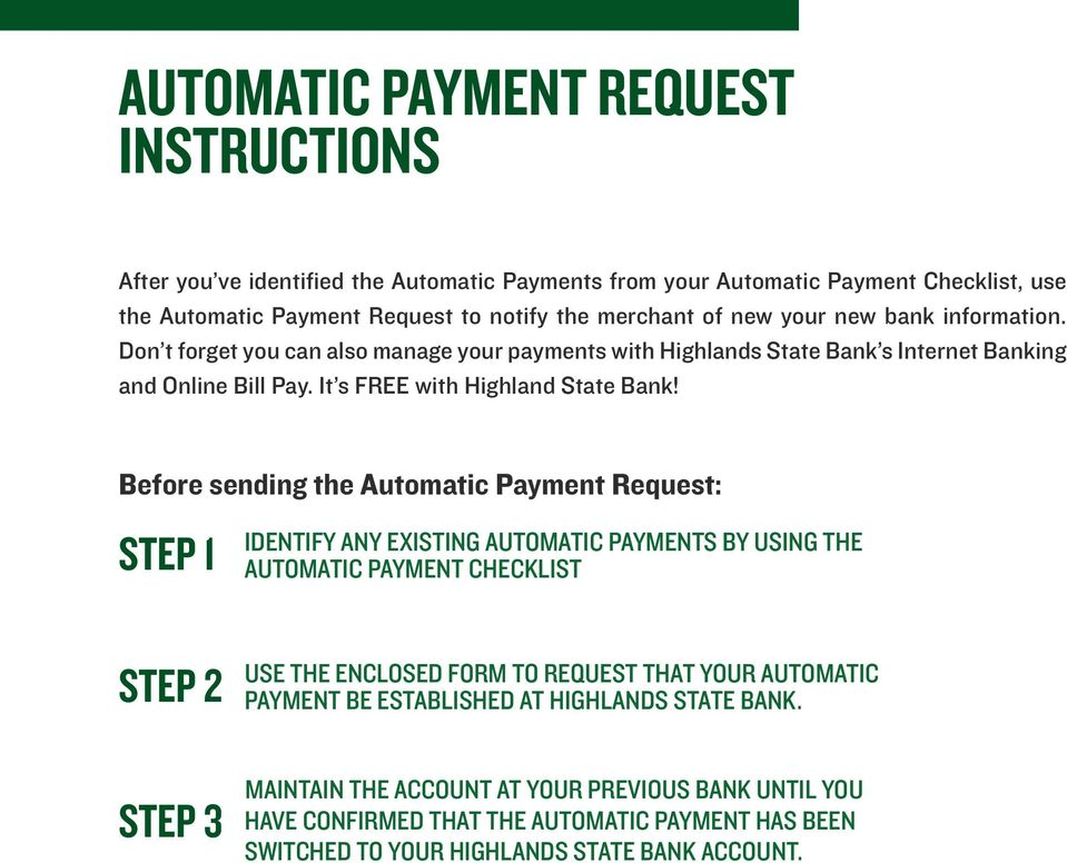 Before sending the Automatic Payment Request: STEP 1 IDENTIFY ANY EXISTING AUTOMATIC PAYMENTS BY USING THE AUTOMATIC PAYMENT CHECKLIST STEP 2 STEP 3 USE THE ENCLOSED FORM TO REQUEST THAT YOUR