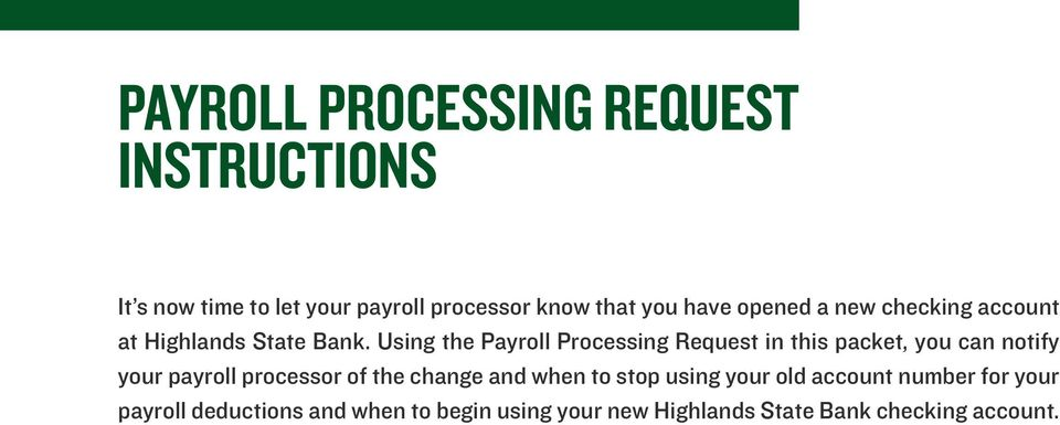 Using the Payroll Processing Request in this packet, you can notify your payroll processor of the