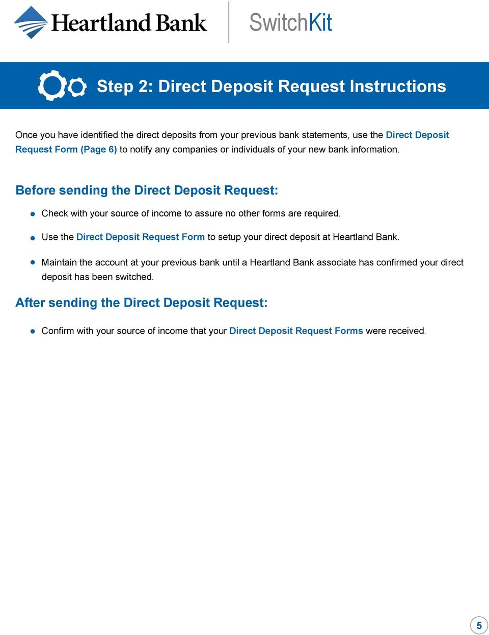 Before sending the Direct Deposit Request: Check with your source of income to assure no other forms are required.