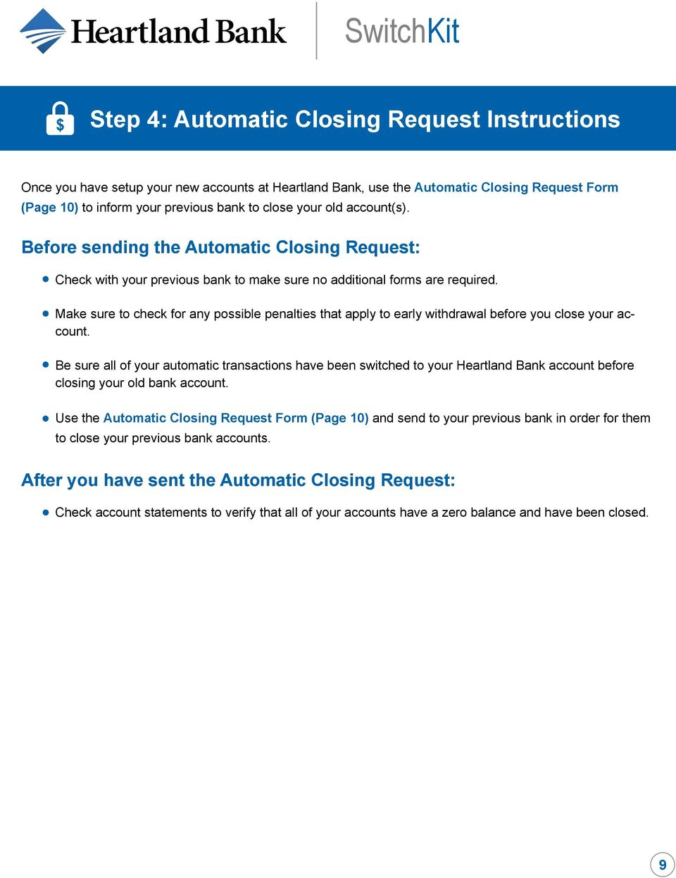 Make sure to check for any possible penalties that apply to early withdrawal before you close your account.