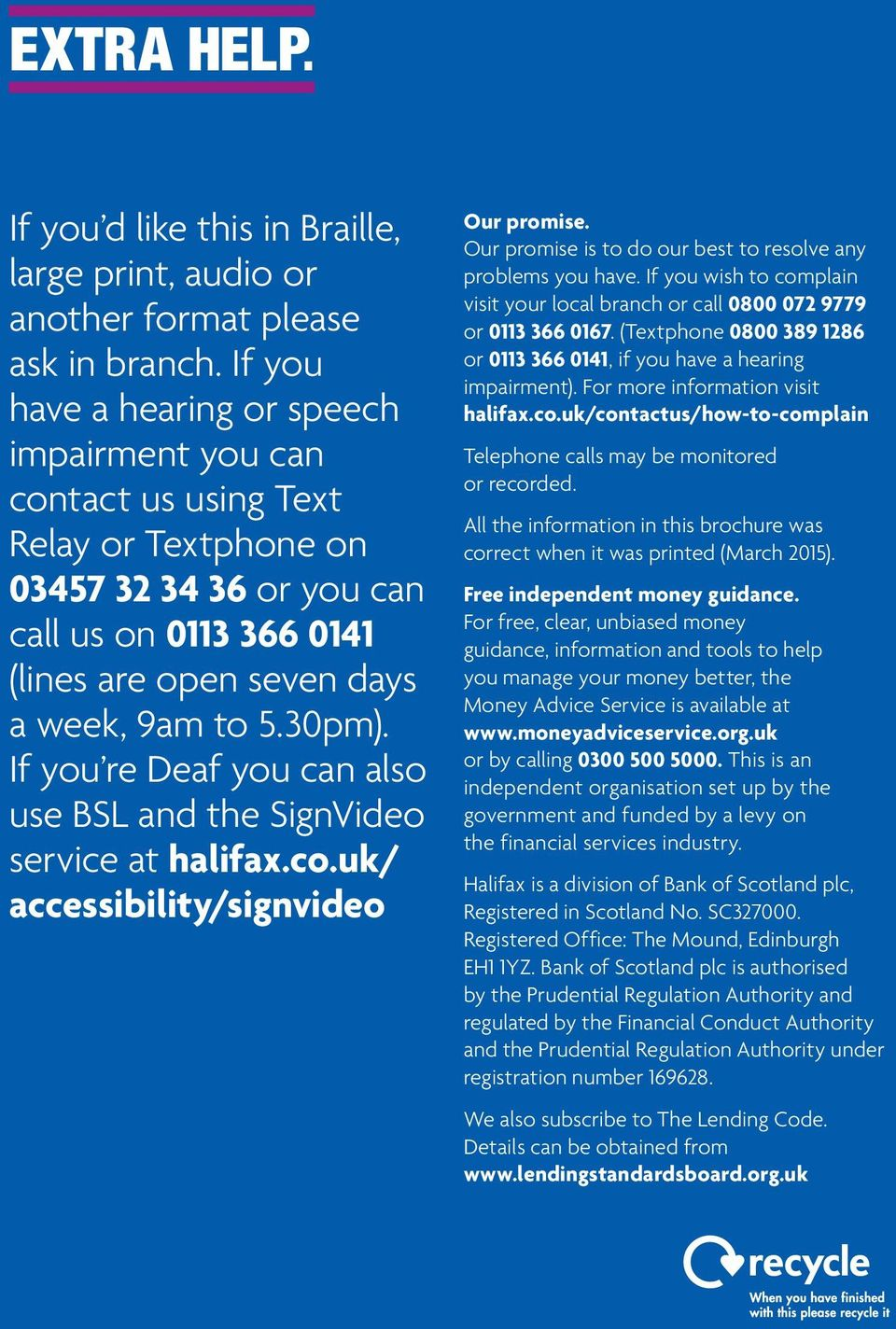 If you re Deaf you can also use BSL and the SignVideo service at halifax.co.uk/ accessibility/signvideo Our promise. Our promise is to do our best to resolve any problems you have.