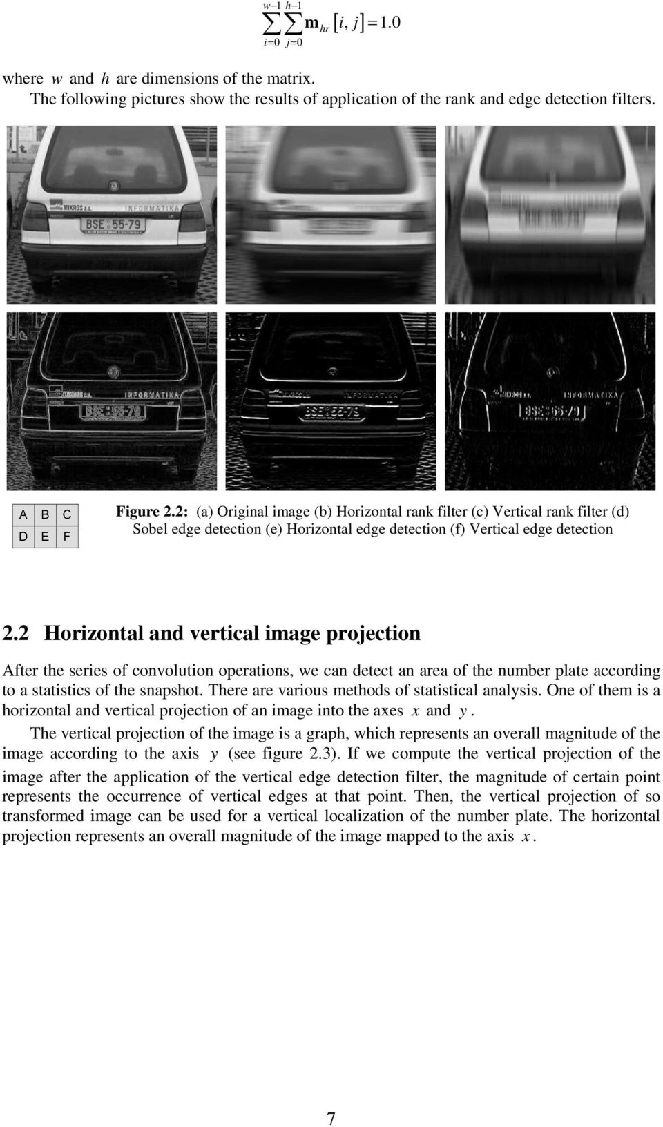 2 Horzontal and vertcal mage projecton After the seres of convoluton operatons, we can detect an area of the number plate accordng to a statstcs of the snapshot.