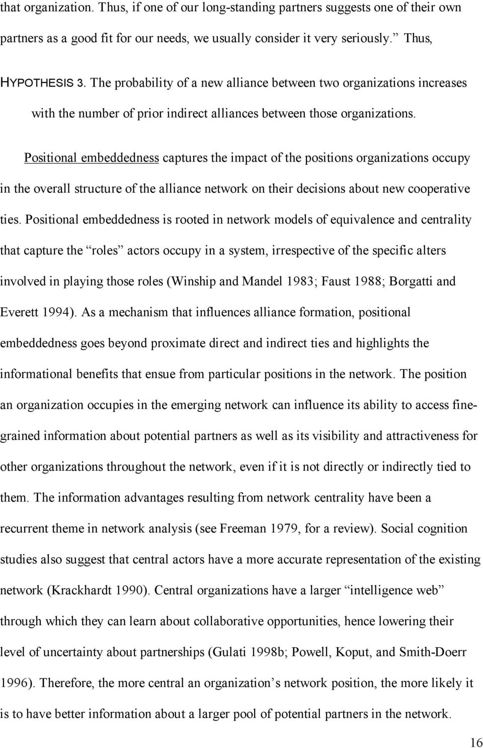 Positional embeddedness captures the impact of the positions organizations occupy in the overall structure of the alliance network on their decisions about new cooperative ties.